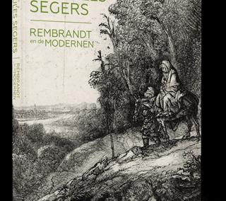 In de ban van Hercules Segers. Rembrandt en de Modernen